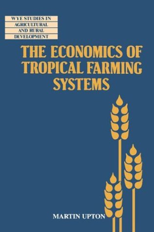 The Economics of Tropical Farming Systems Paperback (Wye Studies in Agricultural and Rural Development)