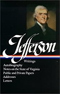 Thomas Jefferson : Writings : Autobiography Notes on the State of Virginia Public and Private Papers Addresses... by Thomas Jefferson