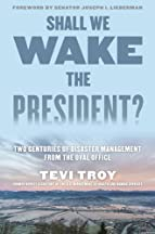 Shall We Wake The President?: Two Centuries Of Disaster Management From The Oval Office