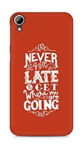 AMEZ never to late to reach where you are going Back Cover For HTC Desire 828
