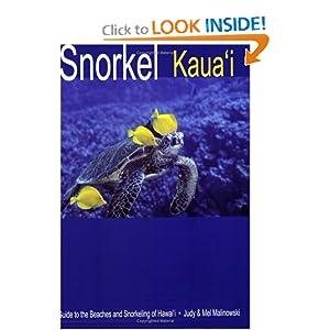 Snorkel Kauai: Guide to the Beaches and Snorkeling of Hawai'i, 2nd Edition Judy Malinowski and Mel Malinowski
