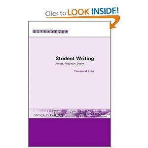 Student Writing: Access, Regulation, Desire (Literacies) Theresa M. Lillis