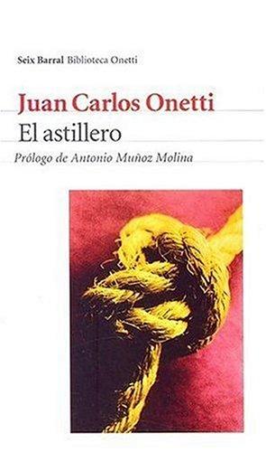 El Astillero (seix Barral Biblioteca Breve) (spanish Edition) - Juan Carlos Onetti - Editorial Seix Barral