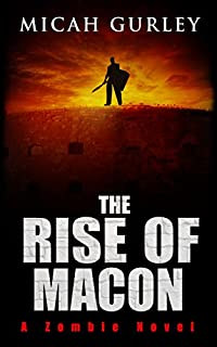 The Rise Of Macon: A Zombie Novel by Micah Gurley ebook deal