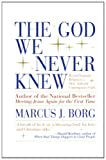 The God We Never Knew Beyond Dogmatic Religion To A More Authenthic Contemporary Faith 1998 publication. (0060610352) by Marcus J. Borg