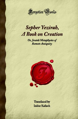 Sepher Yezirah, A Book on Creation: Or, Jewish Metaphysics of Remote Antiquity (Forgotten Books)