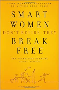 Smart Women Don T Retire They Break Free From Working