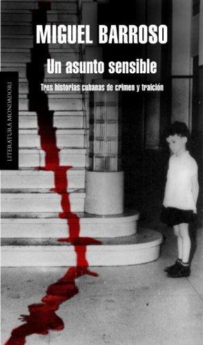 Un asunto sensible: Tres historias cubanas de crimen y traici n (Literatura Mondadori) (Spanish Edition)