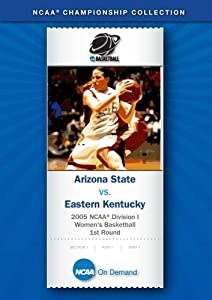 2005 NCAA(r) Division I  Women's Basketball 1st Round - Arizona State vs. Eastern Kentucky