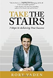 Take the Stairs: 7 Steps to Achieving True Success