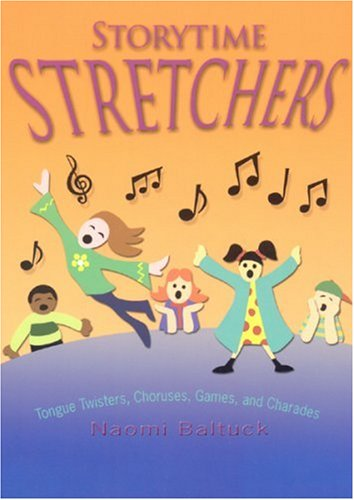 Storytime Stretchers: Tongue Twisters, Choruses, Games, and Charades: Naomi Baltuck: 9780874838053: Amazon.com: Books