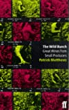 The Wild Bunch: Great Wines from Small Producers (Classic Wine Library) (057119043X) by Matthews, Patrick