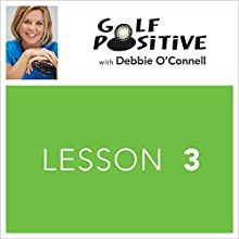 Golf Positive: Lesson 3 Audiobook by Debbie O'Connell Narrated by Debbie O'Connell