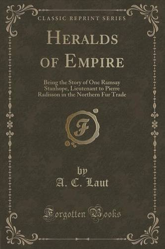 heralds-of-empire-being-the-story-of-one-ramsay-stanhope-lieutenant-to-pierre-radisson-in-the-northe