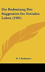 Die Bedeutung Der Suggestion Im Sozialen Leben (1905)