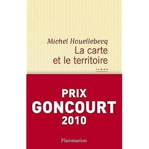 La carte et le territoire - PRIX GONCOURT 2010: Am...