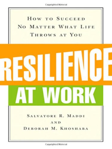 Resilience at Work: How to Succeed No Matter What Life...