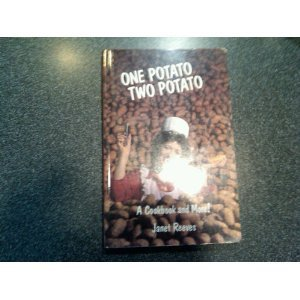 One Potato, Two Potato: A Cookbook and More by Janet Reeves