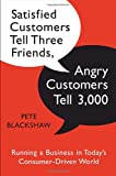 Satisfied Customers Tell Three Friends, Angry Customers Tell 3,000: Running a Business in Todays Consumer-Driven World