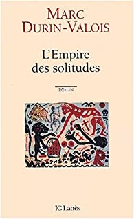 L'Empire des solitudes par Marc Durin-Valois
