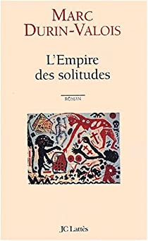 L'Empire des solitudes par Durin-Valois