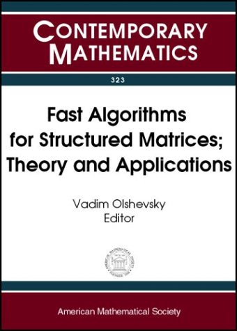 Fast Algorithms for Structured Matrices: Theory and Applications : Ams-Ims-Siam Joint Summer Research Conference on Fast Algorithms in Mathematics, Computer Science and Engineering August 5-9