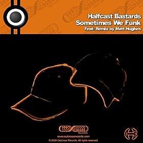 Halfcast Bastards - Sometimes We Funk
