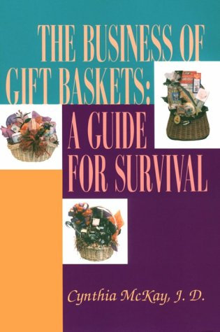 The Business of Gift Baskets : A Guide for Survival