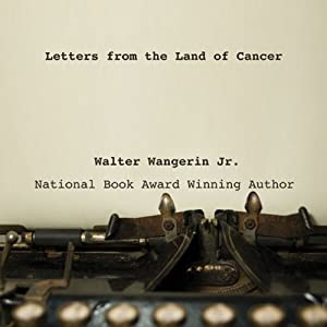 Letters from the Land of Cancer | [Walter Wangerin]
