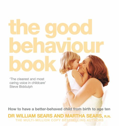 the-good-behaviour-book-to-have-a-better-behaved-child-from-birth-to-age-ten-william-sears-and-marth