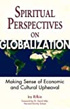 Spiritual Perspectives on Globalization: Making Sense of Economic and Cultural Upheaval