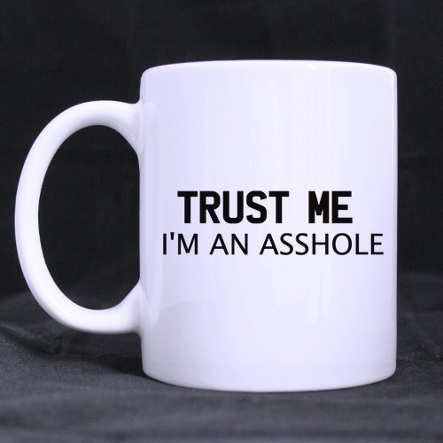 New Year/Christmas Gifts Funny Mug Quotes Mug TRUST ME I'M AN ASSHOLE Tea/Coffee/Wine Cup 100% Ceramic 11-Ounce White Mug by Personalized Printing 4U