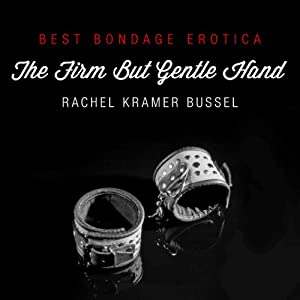 Best Bondage Erotica 2013: The Firm but Gentle Hand | [Rachel Kramer Bussel (editor), Graydancer (foreword)]