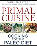 img - for Pauli Halstead: Primal Cuisine : Cooking for the Paleo Diet (Paperback); 2012 Edition book / textbook / text book