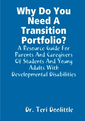Why Do You Need A Transition Portfolio? A Resource Guide For Parents And Caregivers Of Students And Young Adults With De