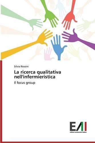 La ricerca qualitativa nell'infermieristica: Il focus group