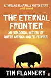 The Eternal Frontier: An Ecological History of North America and Its Peoples (0141026936) by Flannery, Tim