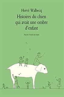 Histoires du chien qui avait une ombre d'enfant, Walbecq, Hervé