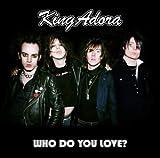 King Adora Who Do You Love