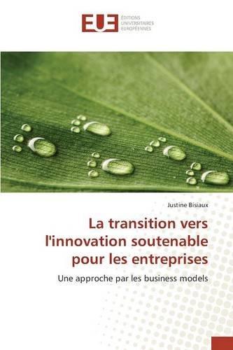 La transition vers l'innovation soutenable pour les entreprises: Une approche par les business models