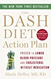 The DASH Diet Action Plan: Proven to Lower Blood Pressure and Cholesterol Without Medication (A DASH Diet Book)