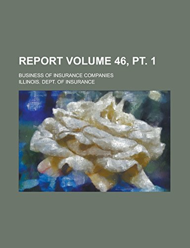 Report; Business of Insurance Companies Volume 46, PT. 1