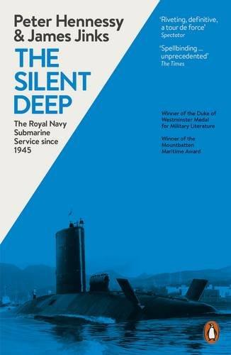 The Silent Deep: The Royal Navy Submarine Service Since 1945