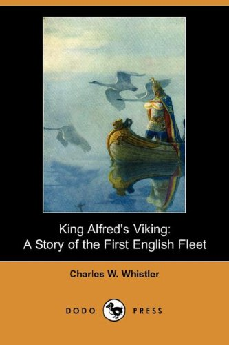 King Alfred's Viking: A Story of the First English Fleet (Dodo Press)