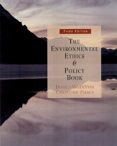 The Environmental Ethics and Policy Book: Philosophy, Ecology,...
