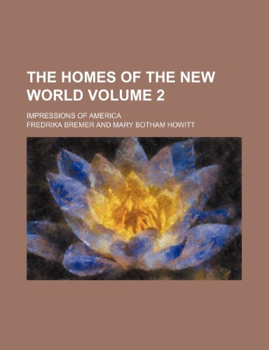 The homes of the New world Volume 2; impressions of America