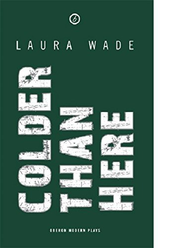 Colder Than Here (Oberon Modern Plays) by Laura Wade (2-Feb-2005) Paperback (Colder Than Here compare prices)