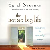 The Not So Big Life: Making Room for What Really Matters | [Sarah Susanka]