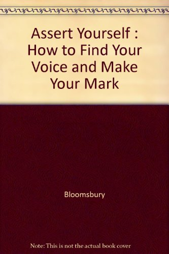 Assert Yourself : How to Find Your Voice and Make Your Mark PDF
