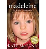 Kate McCann Madeleine Our Daughter's Disappearance and the Continuing Search for Her by McCann, Kate ( Author ) ON May-12-2011, Hardback